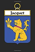 Jacquet: Jacquet Coat of Arms and Family Crest Notebook Journal (6 x 9 - 100 pages)