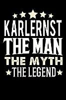 Notizbuch: Karlernst The Man The Myth The Legend (120 linierte Seiten als u.a. Tagebuch, Reisetagebuch fuer Vater, Ehemann, Freund, Kumpe, Bruder, Onkel und mehr)
