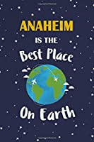 Anaheim Is The Best Place On Earth: Anaheim USA Notebook