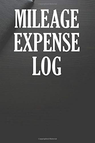 Mileage Expense Log: Mileage Log Book Tracking Notebook