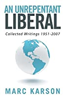 An Unrepentant Liberal: Collected Writings 1951-2007
