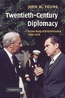 Twentieth-Century Diplomacy: A Case Study of British Practice, 1963-1976