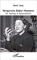 Margarete Buber-Neumann: Du Goulag à Ravensbrueck