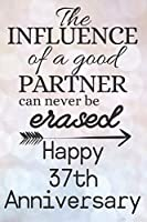 The Influence Of A Good Partner Can Never Be Erased Happy 37th Anniversary: Anniversary Gifts By Year Quote Journal / Notebook / Diary / Anniversary Card / Gift For Parents / Anniversary Gifts for Him and Her / Anniversary Gifts for Parents