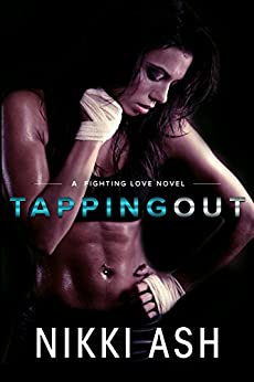 Tapping out (A Fighting Love novel Book 1) by [Ash, Nikki]