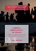 Liberal Democracy in Crisis: Rethinking Resistance under Neoliberal Governmentality (The Theories, Concepts and Practices of Democracy)