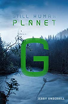 Planet G (Still Human: The Colonization of Planet G Book 1) by [Underhill, Jerry]