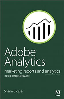 [Closser, Shane]のAdobe Analytics Quick-Reference Guide: Market Reports and Analytics (formerly SiteCatalyst)