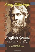 Song Offerings English Gitanjali: With Lyrics of the Poems in Bengali