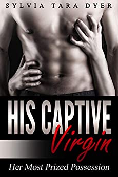 His Captive Virgin:  Her Most Prized Possession by [Dyer, Sylvia Tara]