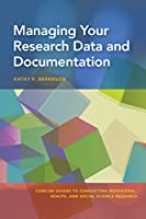 Managing Your Research Data and Documentation (Concise Guides to Conducting Behavioral, Health, and Social Science Research)