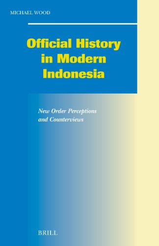 Official History In Modern Indonesia: New Order Perceptions And Counterviews (SOCIAL, ECONOMIC AND POLITICAL STUDIES OF THE MIDDLE EAST AND ASIA)