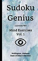Sudoku Genius Mind Exercises Volume 1: Wellington, Alabama State of Mind Collection