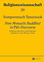 ≪Non-Monastic Buddhist≫ in P?li-Discourse: Religious Experience and Religiosity in Relation to the Monastic Order (Religionswissenschaft / Studies in Comparative Religion) by Sompornnuch Tansrisook(2014-10-31)