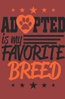 Adopted is My Favorite Breed Notebook: Notebook, 6x9 for dog lovers