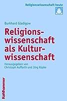 Religionswissenschaft Als Kulturwissenschaft (Religionswissenschaft Heute)