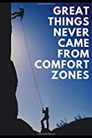 "Great things never come from comfort zones: Notebook Planer Logbook Diary Gift Todo Memory Book Inspirations | Men, Woman, Girls, & Boys | 100 pages Lined | 6"" x 9"" (Notebooks for Inspirations)"
