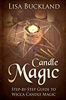 CANDLE MAGIC: Step-by-Step Guide To Wicca Candle Magic