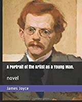 A Portrait of the Artist as a Young Man.: novel
