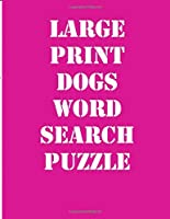 large print dogs word search puzzle: large print puzzle book.8,5x11 ,matte cover,39 animals Activity Puzzle Book for kids ages 6-8  and Book for adults also,  with solution