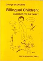 Bilingual Children: Guidance for the Family (Multilingual Matters)