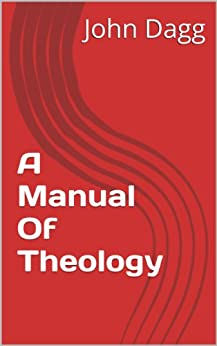 [Dagg, John]のA Manual Of Theology (English Edition)