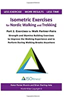 Isometric Exercises for Nordic Walking and Trekking: Part 2. Exercises for Walk Partner-Pairs - Strength and Stamina Building Exercises to Improve the Walking Experience and to Perform During Walking Breaks Anywhere