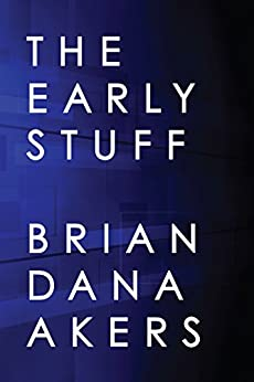 The Early Stuff by [Akers, Brian Dana]