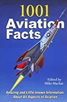 1001 Aviation Facts: Amazing and Little-known Information About All Aspects of Aviation (Speciality)