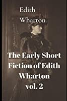 The Early Short Fiction of Edith Wharton volume 2
