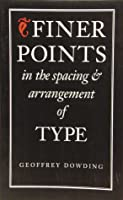 Finer Points in the Spacing & Arrangement of Type (Classic Typography Series)