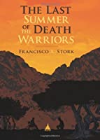 The Last Summer of the Death Warriors by Francisco Stork Francisco X. Stork(2010-03-01)