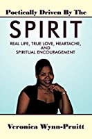 Poetically Driven by the Spirit: Real Life, True Love, Heartache, and Spiritual Encouragement