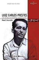 Luiz Carlos Prestes. Um Revolucionário Brasileiro - Coleção Toque de Letra