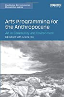 Arts Programming for the Anthropocene (Routledge Environmental Humanities)