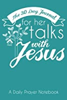 The 30 Day Journal for Her Talks with Jesus (Teal Color Cover): A Daily Prayer Notebook for Women (The Ladies Prayer Notes Series of Easy-to-Carry Pocketbook Journals)