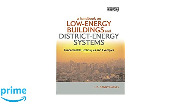 A Handbook on Low-Energy Buildings and District-Energy Systems Fundamentals Techniques and Examples