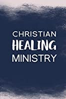 Christian Healing Ministry: Blank Lined Journal Notebook, 108 Pages, Soft Matte Cover, 6 x 9