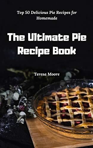 The Ultimate Pie Recipe Book: ...