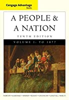 Discovering the American Past + Cengage Advantage Books: a People and a Nation: a History of the United States, Volume I to 1877, 10th Ed.: A Look at the Evidence: to 1877