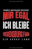 "Gequaelt Ausgelacht Bespuckt Mir egal ich bleibe Regensburg Fan ein Leben Lang: Fussball Soccer Fussballfeld Fussballspiel Fangemeinde Schiri Fussball Geschenk (6""x9"") Punktraster Notizbuch zum Reinschreiben"