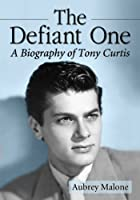 The Defiant One: A Biography of Tony Curtis