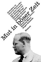 Mut in boeser Zeit. Gedenken an Dietrich Bonhoeffer und seine Freunde