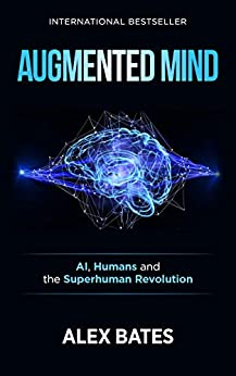 Augmented Mind: AI, Humans and the Superhuman Revolution by [Bates, Alex]