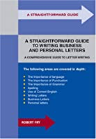 A Straightforward Guide To Writing Business And Personal Letters: Revised Edition (Straightforward Publishing)