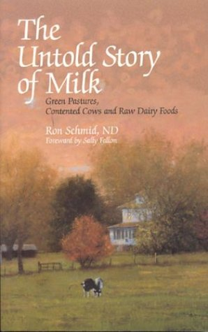 Download The Untold Story Of Milk: Green Pastures, Contented Cows and Raw Dairy Products 0967089743