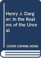 Henry J. Darger: In the Realms of the Unreal