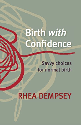 Birth With Confidence: Savvy Choices for Normal Birth by [Dempsey, Rhea]