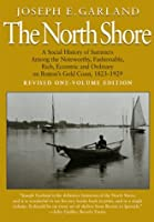 North Shore (Paperback): A Social History of Summers among the Noteworthy, Fashionable, Rich, Eccentric and Ordinaryon Boston's Gold Coast, 1823-1929