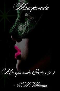Masquerade: Masquerade Series #1 by [Williams, SN]